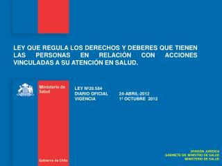 LEY Nº20.584 DIARIO OFICIAL 24-ABRIL-2012  VIGENCIA 1º OCTUBRE  2012