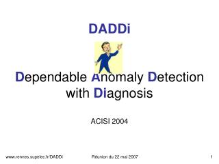 DADDi D ependable  A nomaly  D etection with  Di agnosis ACISI 2004