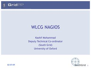 WLCG NAGIOS Kashif Mohammad Deputy Technical Co-ordinator (South Grid) University of Oxford