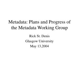 Metadata: Plans and Progress of the Metadata Working Group