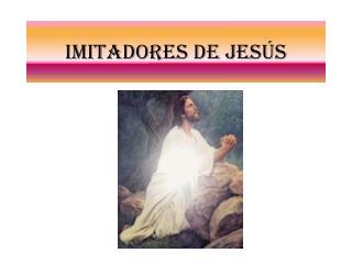 IMITADORES DE JESÚS