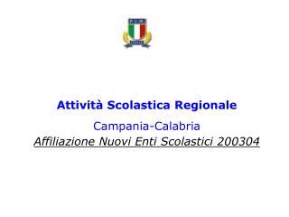 Attività Scolastica Regionale Campania-Calabria Affiliazione Nuovi Enti Scolastici 200304