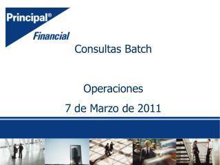 Consultas Batch Operaciones 7 de Marzo de 2011
