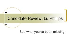 Candidate Review: Lu Phillips