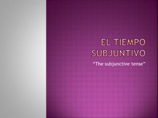El tiempo subjuntivo