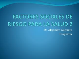 FACTORES SOCIALES DE RIESGO PARA LA SALUD 2