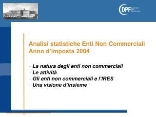 Analisi statistiche Enti Non Commerciali Anno d'imposta 2004