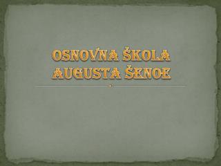 OSNOVNA ŠKOLA  AUGUSTA ŠENOE