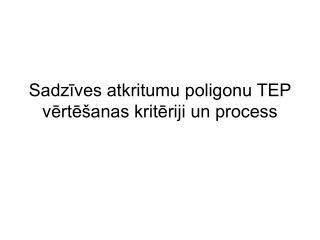 Sadzīves atkritumu poligonu TEP vērtēšanas kritēriji un process