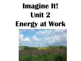 Imagine It! Unit 2 Energy at Work