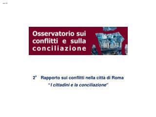 """2° Rapporto sui conflitti nella città di Roma  """" I cittadini e la conciliazione """""""