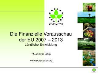 Die Finanzielle Vorausschau der EU 2007 – 2013  Ländliche Entwicklung 11. Januar 2005