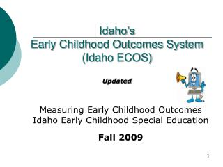 Measuring Early Childhood Outcomes Idaho Early Childhood Special Education Fall 2009