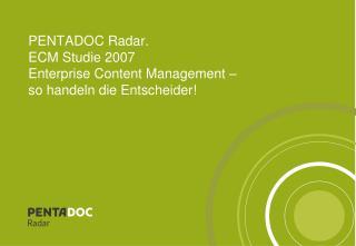 PENTADOC Radar.  ECM Studie 2007 Enterprise Content Management –  so handeln die Entscheider!