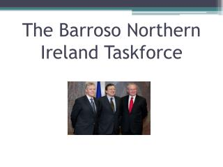 The  Barroso  Northern Ireland Taskforce