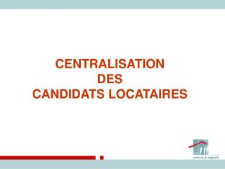 CENTRALISATION  DES  CANDIDATS LOCATAIRES