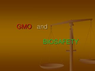 GMO    and BIOSAFETY