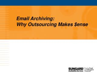 Email Archiving:  Why Outsourcing Makes $ense