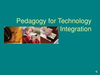 Pedagogy for Technology Integration