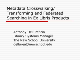 Metadata Crosswalking/ Transforming and Federated Searching in Ex Libris Products