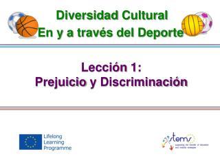 Lección  1: Prejuicio  y  Discriminación