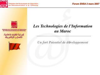 Les Technologies de l'Information      au Maroc Un fort Potentiel de d é veloppement