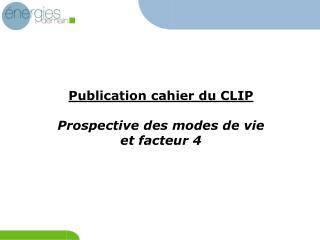 Publication cahier du CLIP Prospective des modes de vie et facteur 4