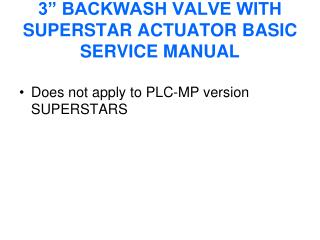 3� BACKWASH VALVE WITH SUPERSTAR ACTUATOR BASIC SERVICE MANUAL