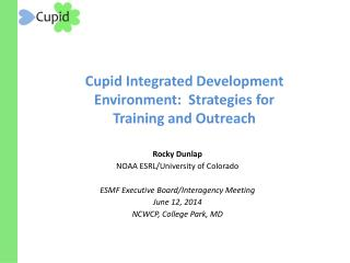 Cupid Integrated Development Environment:  Strategies for Training and Outreach