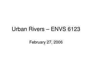 Urban Rivers – ENVS 6123