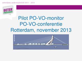 Pilot PO-VO-monitor  PO-VO-conferentie Rotterdam, november 2013
