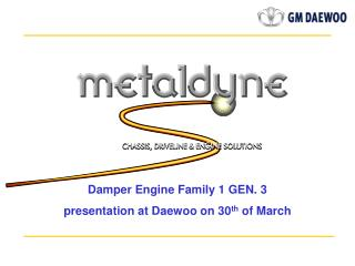 Damper Engine Family 1 GEN. 3 presentation at Daewoo on 30 th  of March