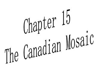 Chapter 15  The Canadian Mosaic