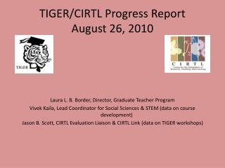 TIGER/CIRTL Progress Report August 26, 2010