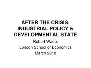 AFTER THE CRISIS:    INDUSTRIAL POLICY & DEVELOPMENTAL STATE