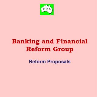 Banking  and  Financial  Reform Group Reform Proposals