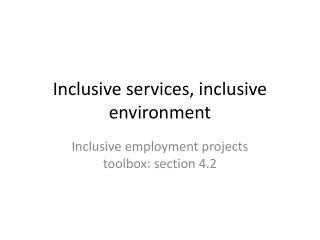 Inclusive services, inclusive environment