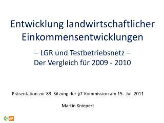 Präsentation zur 83. Sitzung der §7-Kommission am 15.  Juli 2011 Martin Kniepert