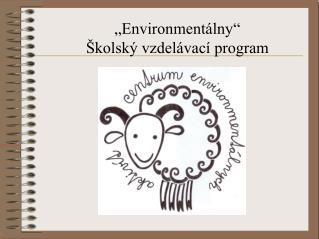"""""""Environmentálny"""" Školský vzdelávací program"""