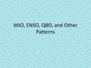 MJO, ENSO, QBO, and Other Patterns