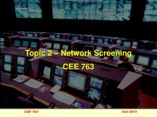 Topic 2 – Network Screening CEE 763