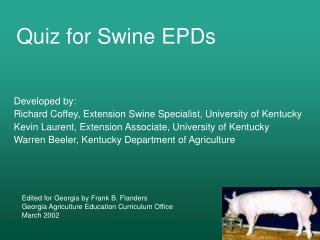Developed by: Richard Coffey, Extension Swine Specialist, University of Kentucky