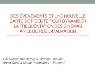 Par Guillemette  Barbieux , Antoine Lejeune,  Annis Ouali  & Mehdi  Pambianchi  – Équipe C