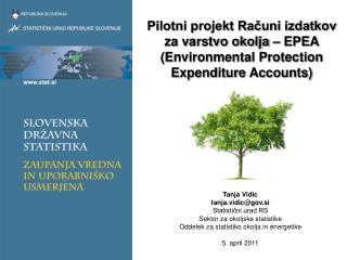 Tanja Vidic tanja.vidic@gov.si Statistični urad RS Sektor za okoljske statistike
