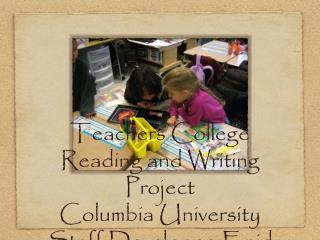 Teachers College Reading and Writing Project Columbia University Staff Developer: Enid Martinez
