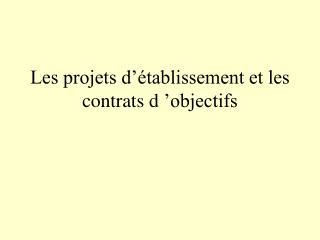 Les projets d'établissement et les contrats d'objectifs
