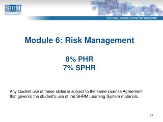 Module  6: Risk  Management 8 %  PHR  7 %  SPHR