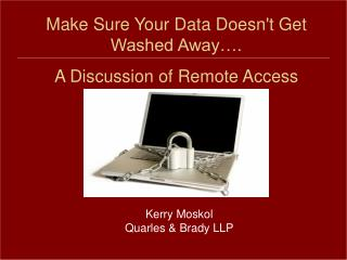 Make Sure Your Data Doesn't Get Washed Away…. A Discussion of Remote Access