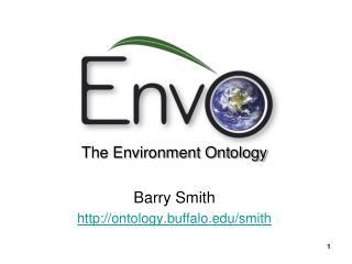 The Environment Ontology Barry Smith ontology.buffalo/smith
