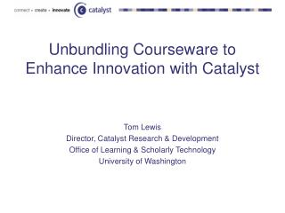 Unbundling Courseware to Enhance Innovation with Catalyst